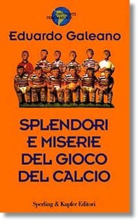 splendori e miserie del gioco del calcio